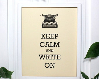 Writer Keep Calm Poster - 8 x 10 Art Print - Keep Calm and Write On - Shown in French Vanilla Matte - Buy 2 Posters, Get a 3rd Free