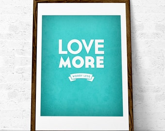 Love more worry less. Love print Turquoise poster Turquoise print Quote print Typography poster Love poster Teal print teal poster