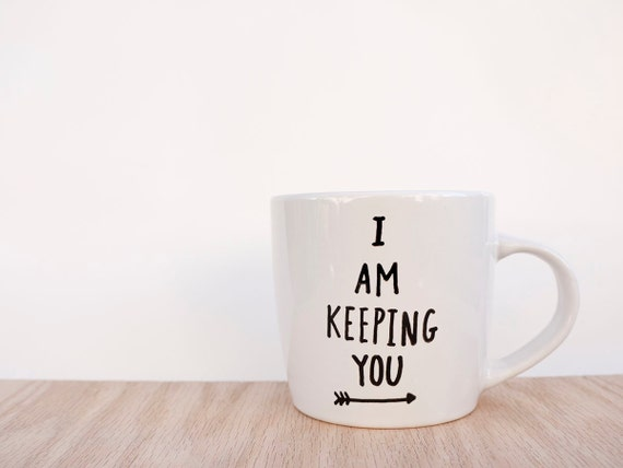 I Am Keeping You Mug // Funny Valentine Gifts // Funny Coffee Mugs // Coffee Mugs for Him // Boyfriend Mugs // Funny Valentine's Gift Ideas
