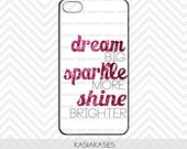 Glitter iPhone Case / Quote iPhone 4 Case Sparkle iPhone 5 Case iPhone 4S Case iPhone 5S Case Dream Sparkle Shine Cute Phone Case