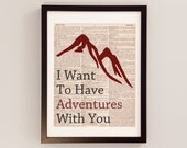 I Want To Have Adventures With You - Dictionary Art Print - Love Quote - Print on Vintage Dictionary Paper - Mountain Art - Gift For Her
