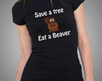 Save A Tree Eat A Beaver T Shirt Funny Tshirt Ladies Tee Woman Top