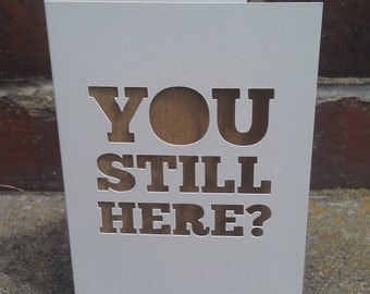 Leaving Card: You Still Here? Papercut. Sarcastic. Funny.