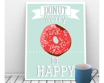 Don't Worry Be Happy, INSTANT DOWNLOAD, Funny Art, Digital Print, Donut Worry Be Happy, Donut Art, Coffee Shop Sign, Home Decor, Quirky, Pun
