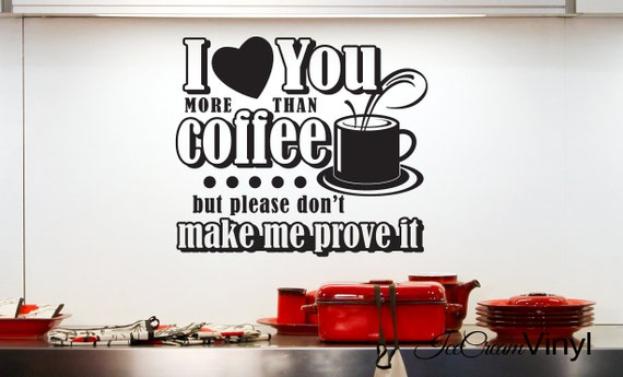 Kitchen Wall Decal -I Love You More Than Coffee- Home Decor Vinyl Wall Art