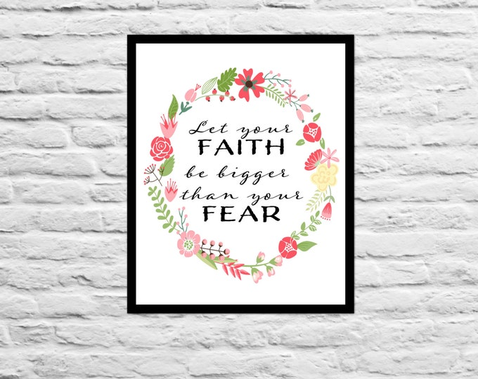 Let your Faith be bigger than your fear - Nursery Decor Graduation Gift Wall Art Print Gift For Best Friend Present Inspirational Quote