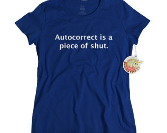 Geekery tshirt womens autocorrect is a piece of shut geek t shirt funny smartphone cell phone tshirt tee birthday gift women girls