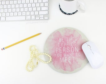 Mousepad / Motivational Quote Mousepad / Be The Type of Person You Want To Meet / Office Decor