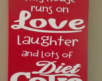 Coke Decor, Diet Coke Wood Sign, This House Runs on Love Laughter and Lots of Diet Coke, Diet Coke, Coke Humor