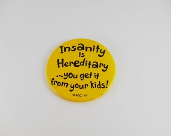 Insanity is Hereditary - You Get It from your Kids BIG Vintage Button