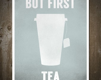 But First Tea, Print Poster, Kitchen Sign, Kitchen Decor, Kitchen Wall Art, Kitchen Wall Decor