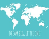 Kids World Map- Dream Big Little One Print, Kids Wall Art Print, Teal Nursery Decor - Dream Big Little One Map, Children's Room Picture 8x10