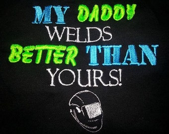 My daddy welds better than yours custom Bodysuit T-shirt Embroidered Newborn toddler children