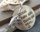 Good Things Come to Those Who Bait Keychain, nickel silver disc and hooked fish charm, gifts for him, gifts under 20, gifts for fisherman