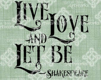 Digital Download Shakespeare Quote Live Love and Let Be, Typography digi stamp Verse Digital Transfer