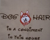 Dog Hair is a Condiment - Red Husky- Several Breeds Available