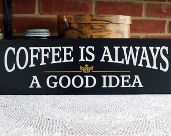 Wood Sign Coffee is Always a Good Idea - Wall Decor - Wall Art - Kitchen Decor - Coffee  Lover - Handcrafted - Coffee Saying