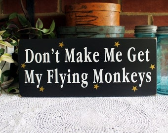 Don't Make Me Get My Flying Monkeys Wood Sign Wall Decor Wizard of Oz Wicked Witch Halloween Decor