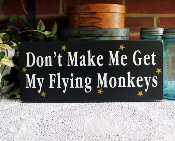 Don't Make Me Get My Flying Monkeys Sign, Wizard of Oz, Wood Sign, Wicked Witch, Halloween Decor, Witch Sign