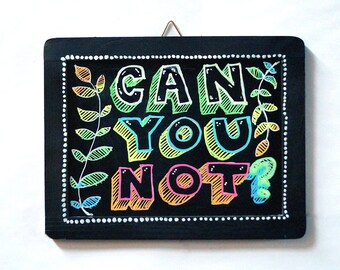 Can You Not? Original Chalk Art Sign