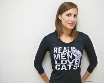 Cat shirt - Real Men Love Cats / Womens graphic tee / crazy cat lady / cool t-shirt / cats / fall fashion / typographic tee