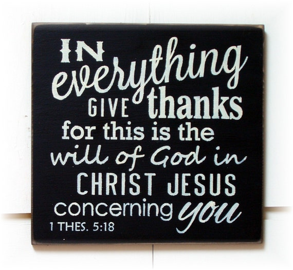 In Everything Give Thanks for this is the will of God in