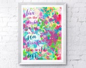 Live In The Sunshine Swim in The Sea Drink The Wild Air Print