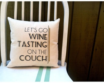 Lets Go Wine Tasting on the Couch, Customizable Pillow