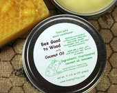 with Coconut  Oil Bee Good to Wood food safe wood conditioner 2 1/2 ounce tin: