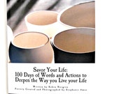 Savor Your Life Trade Paperback 100 Days of Words and Actions to Deepen the Way you Live your Life Full Color 130 Pages