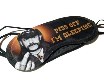Piss Off I'm Sleeping. Lemmy sleep / eye mask for you or your man.