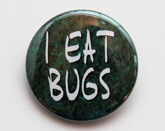 I Eat Bugs - Pinback Button Badge 1 1/2 inch