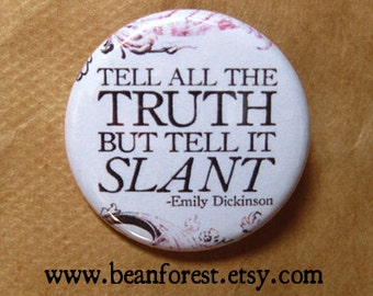 "emily dickinson poem quote - tell all the truth, but tell it slant - poetry pin 1.25"" button magnet"