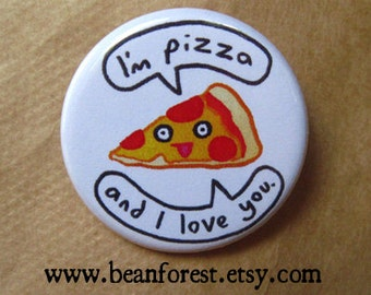 i'm pizza and i love you - pizza slice - pinback button badge
