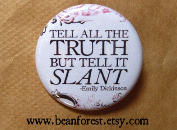 """an analysis of tell all the truth but tell it slant by emily dickinson Free essay: an explication of emily dickinson's """"tell all the truth but tell it slant-"""" brings to light the overwhelming theme of how one should tell the."""