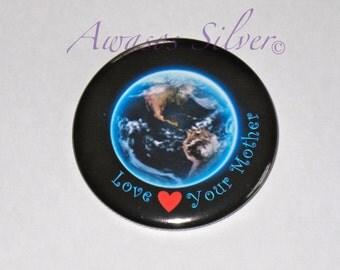 Love your Mother pin back button Mother Earth pocket mirror, bottle-opener/keyring or magnet