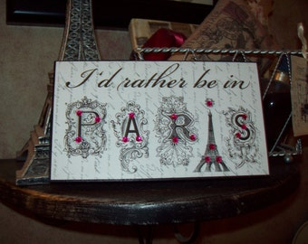 I'd rather be in Paris shelf sitter sign French words Paris decor,French decor,Paris wall decor,Paris bedroom decor, French bedroom,