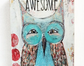 Owl, be awesome,ACEO  Reproduction Mounted On Wood Block by Sunshine Girl Designs (2.5 x 3.5 Inches Print)