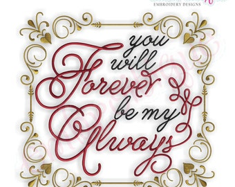 You Will Forever Be My Always- Instant Email Delivery Download Machine embroidery design