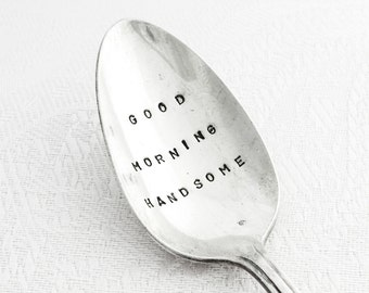 Hand stamped Spoon-  Good Morning Handsome - for the Man in your life -  from Goozeberry Hill