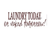 Laundry Today Or Naked Tomorrow Wall Decal Vinyl Wall Decals Wall Decor Vinyl Signage Wall Stickers Wall Quotes Laundry Room Decals Decor