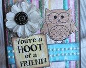 "You're A Hoot of a Friend, Owl OOAK Greeting Card Blank Inside 5"" x 5"" Handmade Greeting Card OOAK"