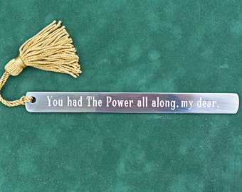 """Pewter Bookmark:  """"You had The Power all along, my dear."""""""