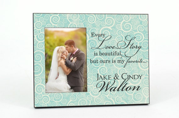 Personalized Picture Frame for 4x6 Photo Wedding Gift Every Love Story Is Beautiful, But Ours is My Favorite