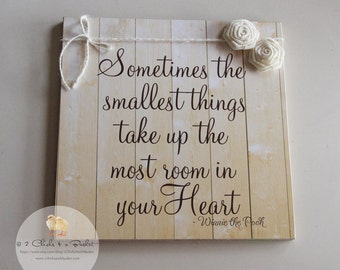 Sometimes The Smallest Things Take Up The Most Room In Your Heart Sign, Handcrafted Sign, Winnie The Pooh Sign, Baby Shower Gift