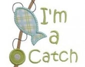 I'm a Catch Custom Applique Shirt - Personalized Embroidery - Appliqué Fish Shirt - Fishing Shirt - Fishing Pole - Fish Applique