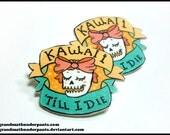 Kawaii till I Die Pin