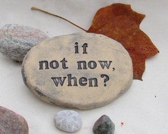 "Inspirational Thought provoking words in stone. ""if not now, when?"" Rock art with quote, saying ~ Garden stone to inspire"