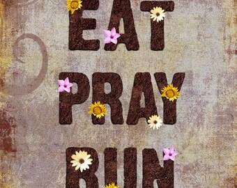 Eat Pray Run - Inspirational Running Art Print -