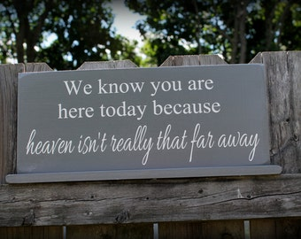 "We know you are here today because heaven really isn't that far away - 6"" x 14.5"" Wooden Wedding Sign"